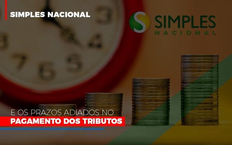 Simples Nacional E Os Prazos Adiados No Pagamento Dos Tributos - Contabilidade em Campinas | JL Ramos Contabilidade Digital